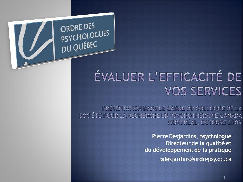 Évaluer l'efficacité de vos services Présentation dans le cadre du colloque de la Société pour la recherche en psychothérapie-canada Montréal, octobre 2009
