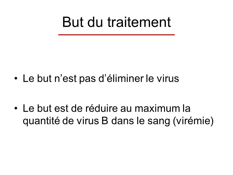 But du traitement Le but n'est pas d'éliminer le virus