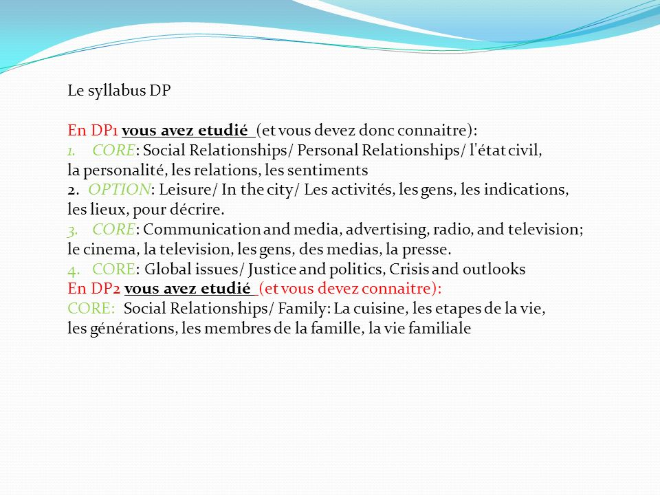 Le syllabus DP En DP1 vous avez etudié (et vous devez donc connaitre): CORE: Social Relationships/ Personal Relationships/ l état civil,