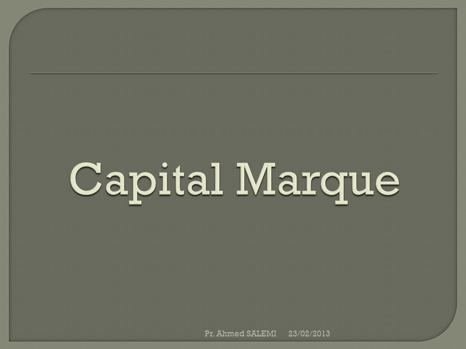 Capital Marque Pr. Ahmed SALEMI 23/02/2013