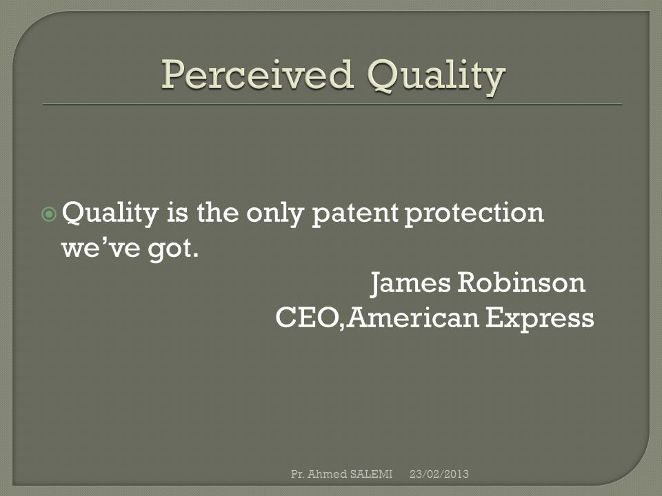 Perceived Quality Quality is the only patent protection we've got.