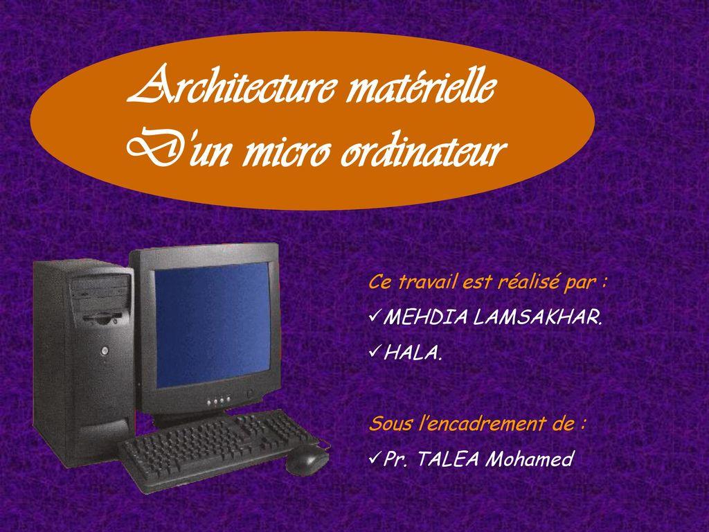 Architecture mat rielle d un micro ordinateur ppt for Architecture d un ordinateur