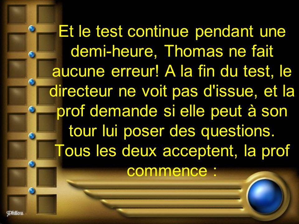 Et le test continue pendant une demi-heure, Thomas ne fait aucune erreur.