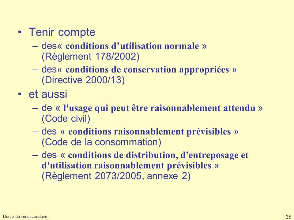 Tenir compte des« conditions d'utilisation normale » (Règlement 178/2002) des« conditions de conservation appropriées » (Directive 2000/13)