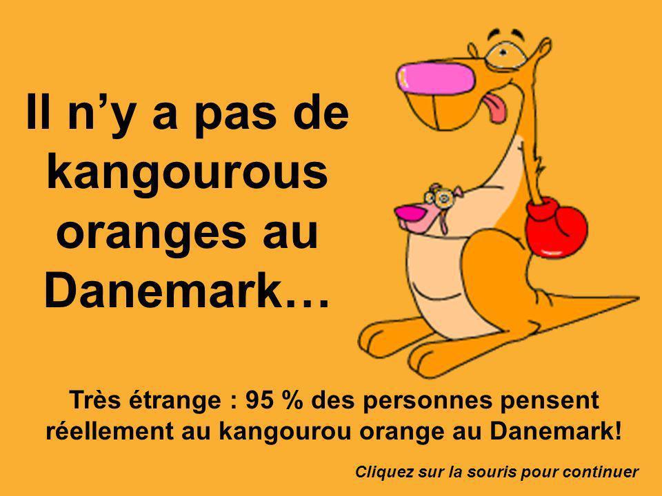 Il n'y a pas de kangourous oranges au Danemark…