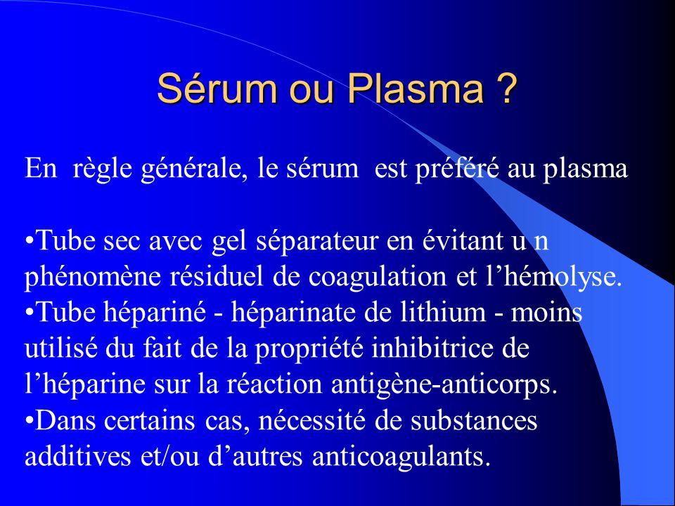 Sérum ou Plasma En règle générale, le sérum est préféré au plasma