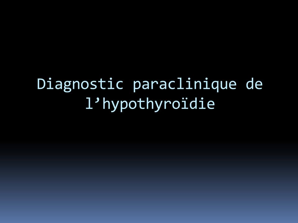 Diagnostic paraclinique de l'hypothyroïdie