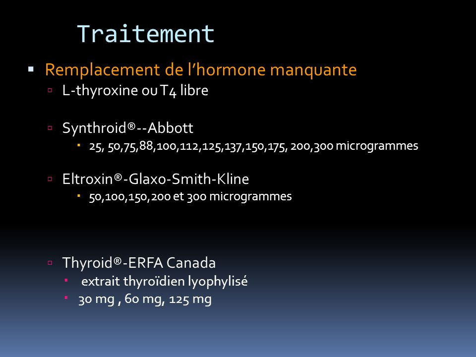 Traitement Remplacement de l'hormone manquante L-thyroxine ou T4 libre