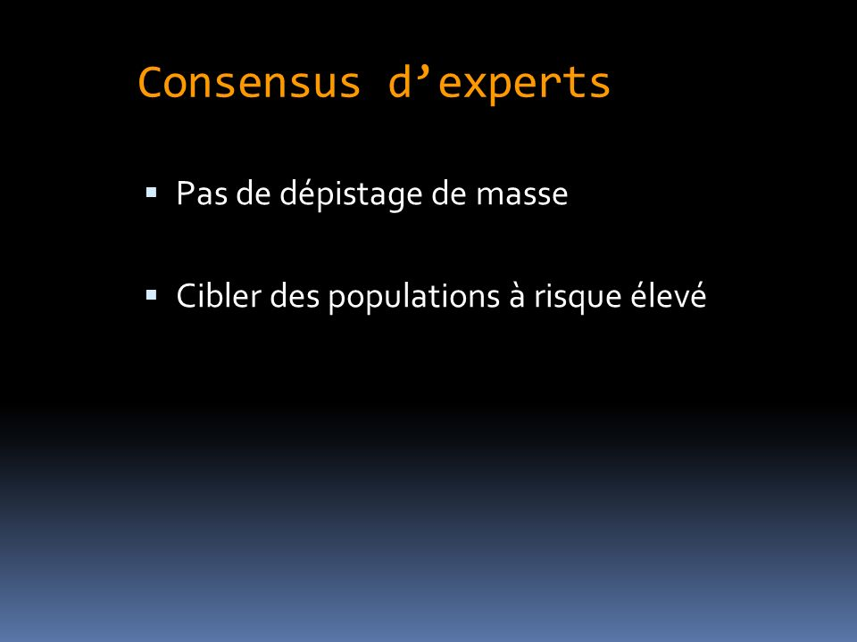 Consensus d'experts Pas de dépistage de masse