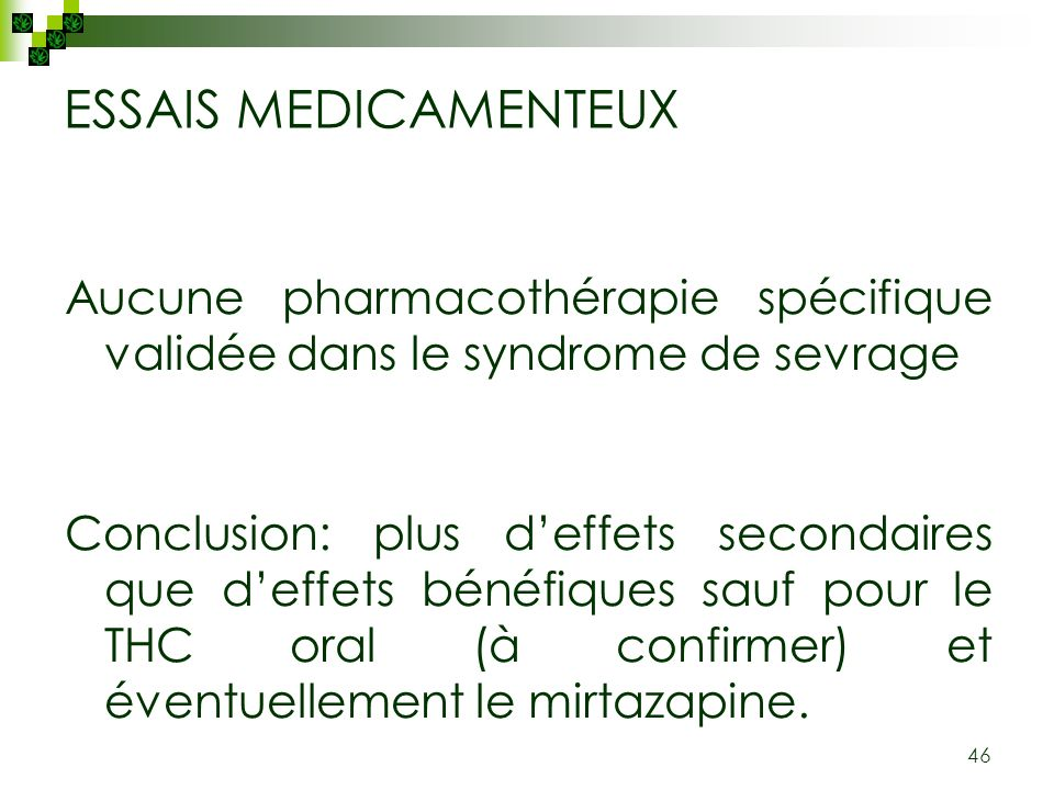 ESSAIS MEDICAMENTEUX Aucune pharmacothérapie spécifique validée dans le syndrome de sevrage.