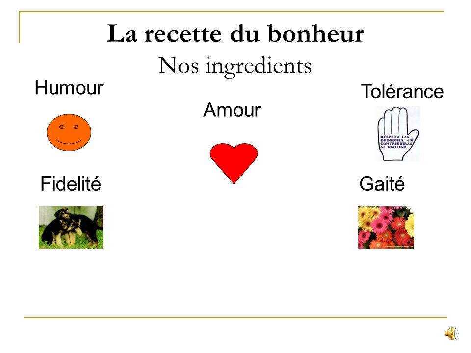 La recette du bonheur Nos ingredients