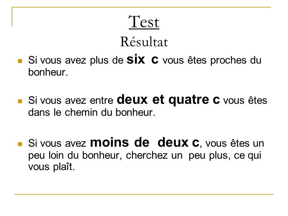 Test Résultat Si vous avez plus de six c vous êtes proches du bonheur.