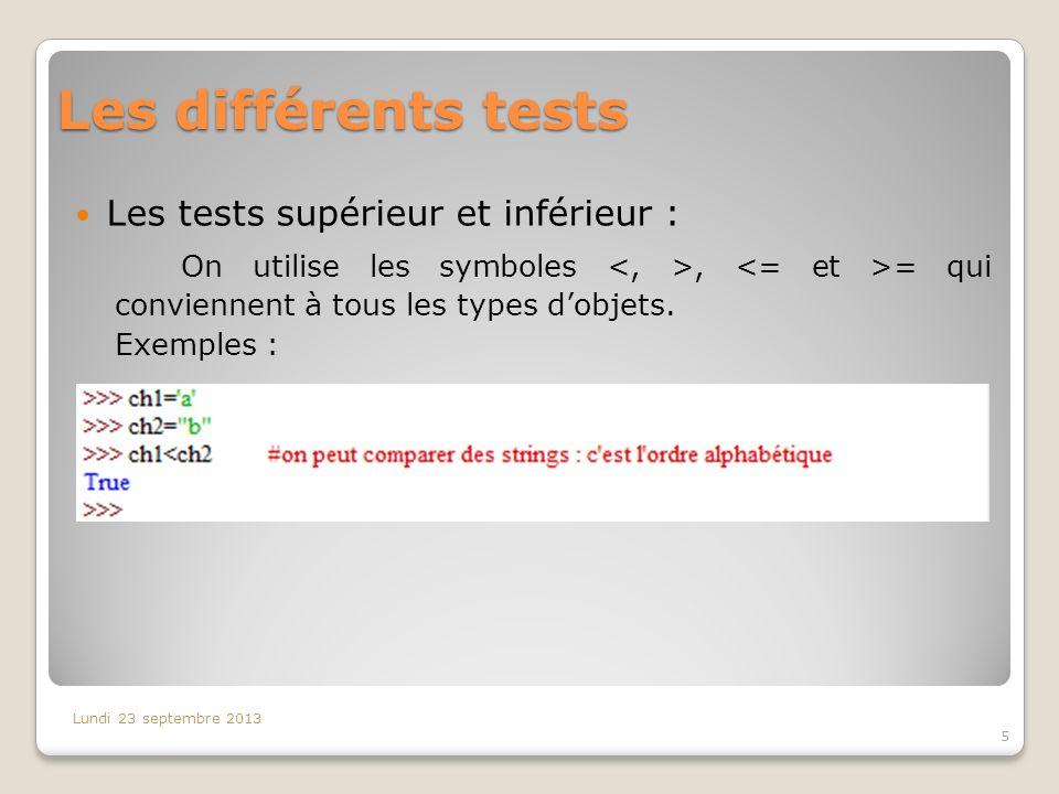 Les différents tests Les tests supérieur et inférieur : On utilise les symboles <, >, <= et >= qui conviennent à tous les types d'objets.