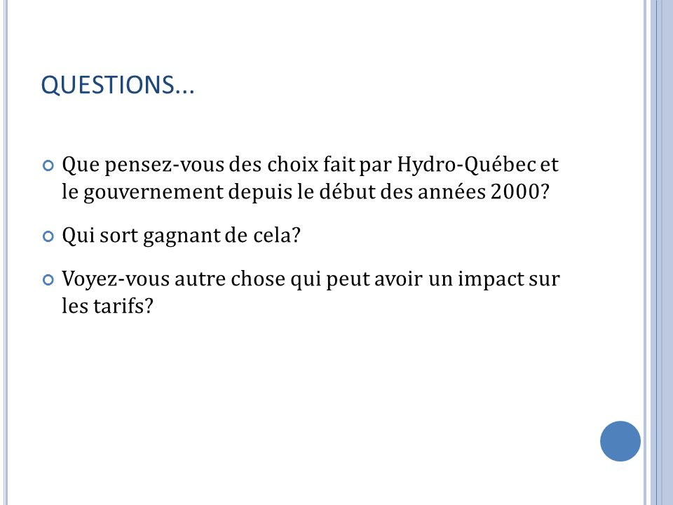 QUESTIONS... Que pensez-vous des choix fait par Hydro-Québec et le gouvernement depuis le début des années 2000