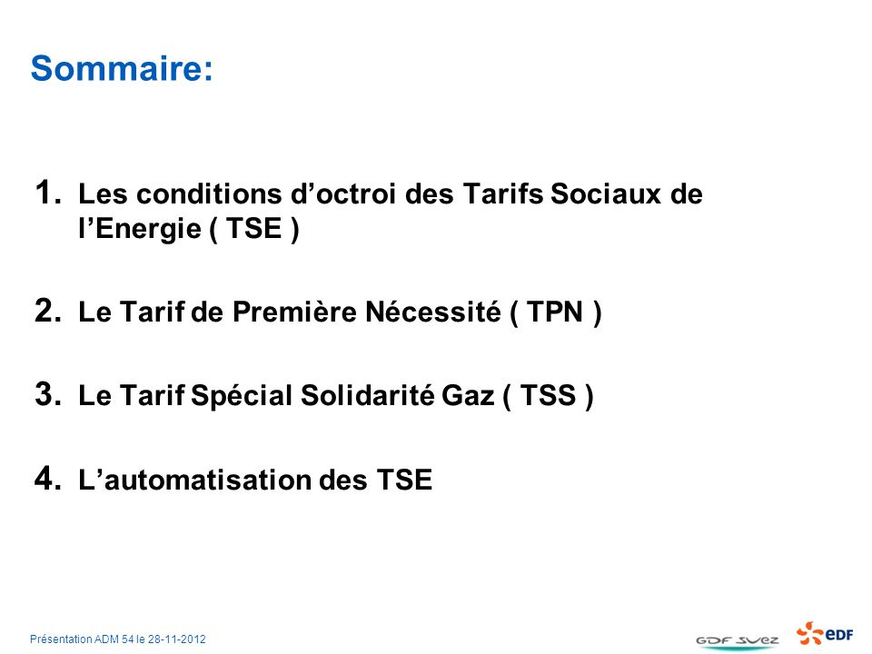 Sommaire: Les conditions d'octroi des Tarifs Sociaux de l'Energie ( TSE ) Le Tarif de Première Nécessité ( TPN )