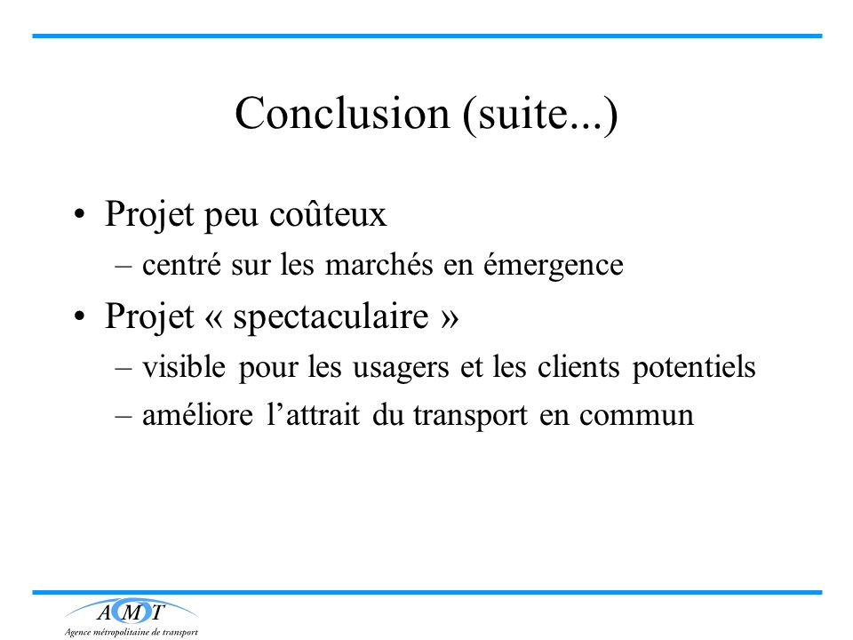 Conclusion (suite...) Projet peu coûteux Projet « spectaculaire »