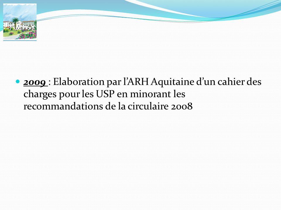 2009 : Elaboration par l'ARH Aquitaine d'un cahier des charges pour les USP en minorant les recommandations de la circulaire 2008