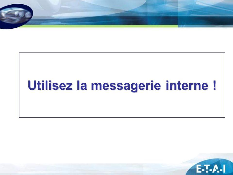 Utilisez la messagerie interne !