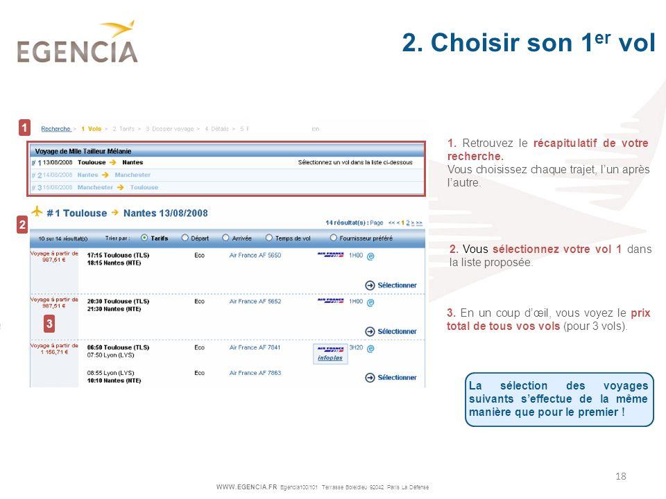 2. Choisir son 1er vol 1. 1. Retrouvez le récapitulatif de votre recherche. Vous choisissez chaque trajet, l'un après l'autre.
