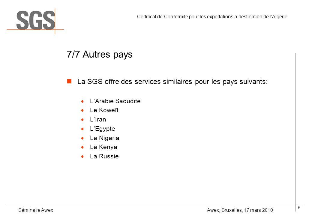 7/7 Autres paysLa SGS offre des services similaires pour les pays suivants: L'Arabie Saoudite. Le Koweït.