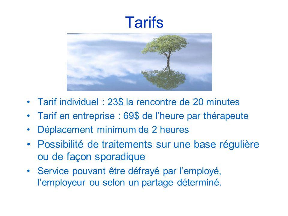 Tarifs Tarif individuel : 23$ la rencontre de 20 minutes. Tarif en entreprise : 69$ de l'heure par thérapeute.
