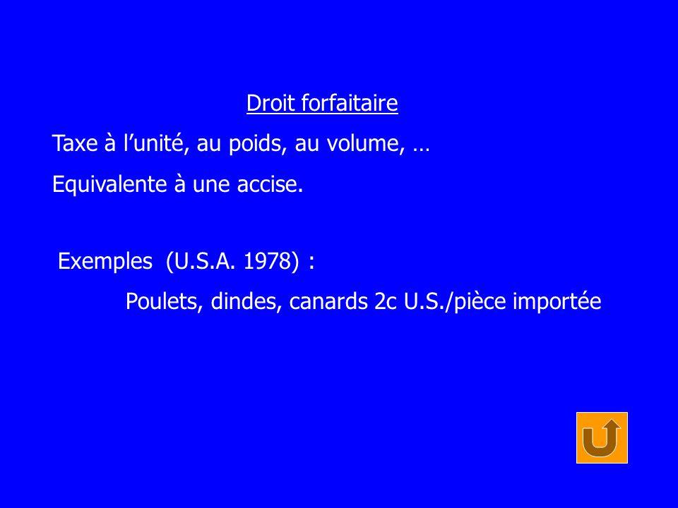 Droit forfaitaire Taxe à l'unité, au poids, au volume, … Equivalente à une accise. Exemples (U.S.A. 1978) :