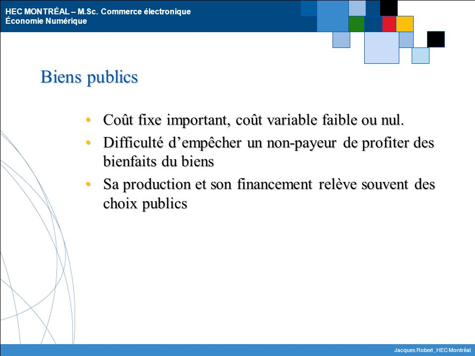 Biens publics Coût fixe important, coût variable faible ou nul.
