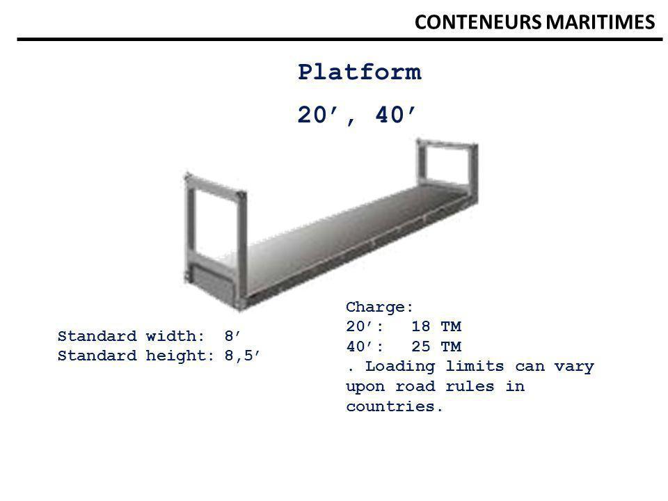 Platform 20', 40' CONTENEURS MARITIMES Charge: 20': 18 TM 40': 25 TM