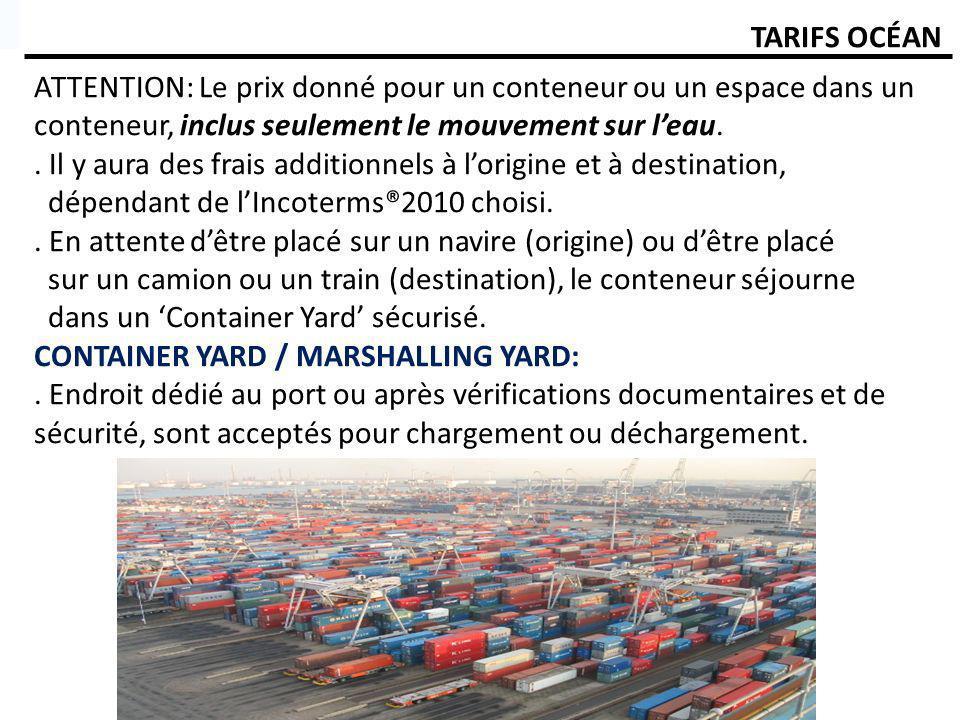 TARIFS OCÉAN ATTENTION: Le prix donné pour un conteneur ou un espace dans un conteneur, inclus seulement le mouvement sur l'eau.