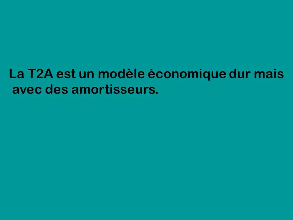 La T2A est un modèle économique dur mais