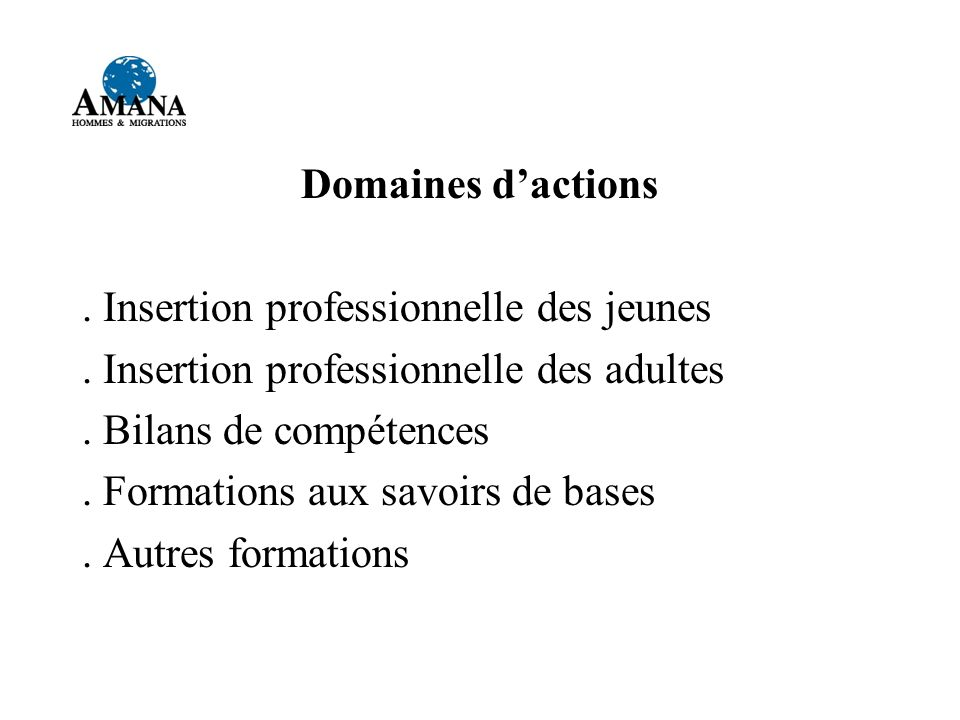 Domaines d'actions . Insertion professionnelle des jeunes. . Insertion professionnelle des adultes.