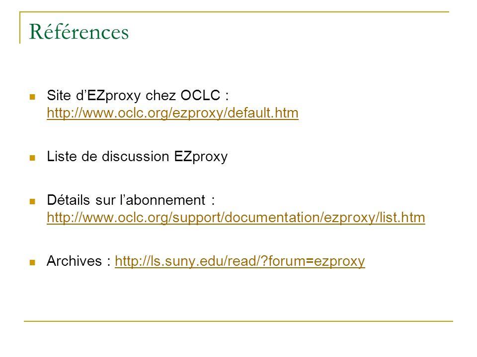 Références Site d'EZproxy chez OCLC : http://www.oclc.org/ezproxy/default.htm. Liste de discussion EZproxy.