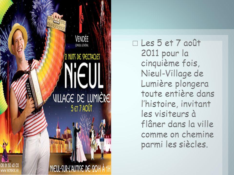 Les 5 et 7 août 2011 pour la cinquième fois, Nieul-Village de Lumière plongera toute entière dans l'histoire, invitant les visiteurs à flâner dans la ville comme on chemine parmi les siècles.