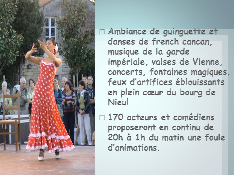 Ambiance de guinguette et danses de french cancan, musique de la garde impériale, valses de Vienne, concerts, fontaines magiques, feux d'artifices éblouissants en plein cœur du bourg de Nieul