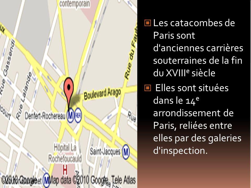 Les catacombes de Paris sont d anciennes carrières souterraines de la fin du XVIIIe siècle
