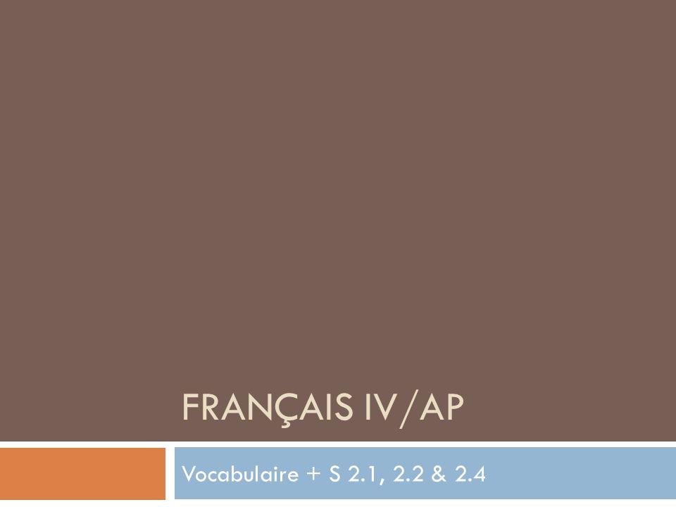 Français IV/AP Vocabulaire + S 2.1, 2.2 & 2.4