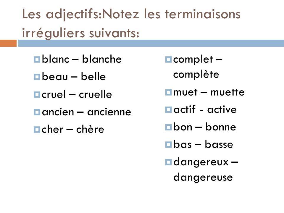 Les adjectifs:Notez les terminaisons irréguliers suivants: