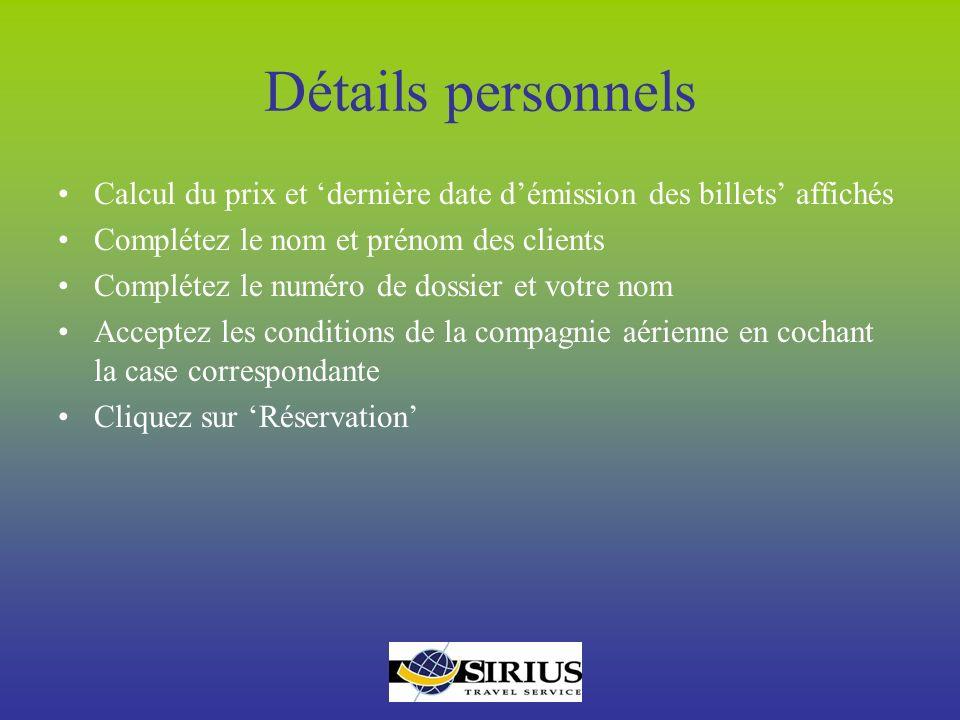 Détails personnels Calcul du prix et 'dernière date d'émission des billets' affichés. Complétez le nom et prénom des clients.