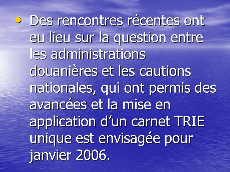 Des rencontres récentes ont eu lieu sur la question entre les administrations douanières et les cautions nationales, qui ont permis des avancées et la mise en application d'un carnet TRIE unique est envisagée pour janvier 2006.