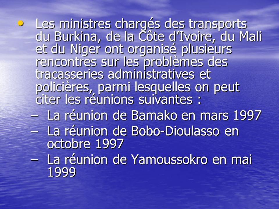 Les ministres chargés des transports du Burkina, de la Côte d'Ivoire, du Mali et du Niger ont organisé plusieurs rencontres sur les problèmes des tracasseries administratives et policières, parmi lesquelles on peut citer les réunions suivantes :