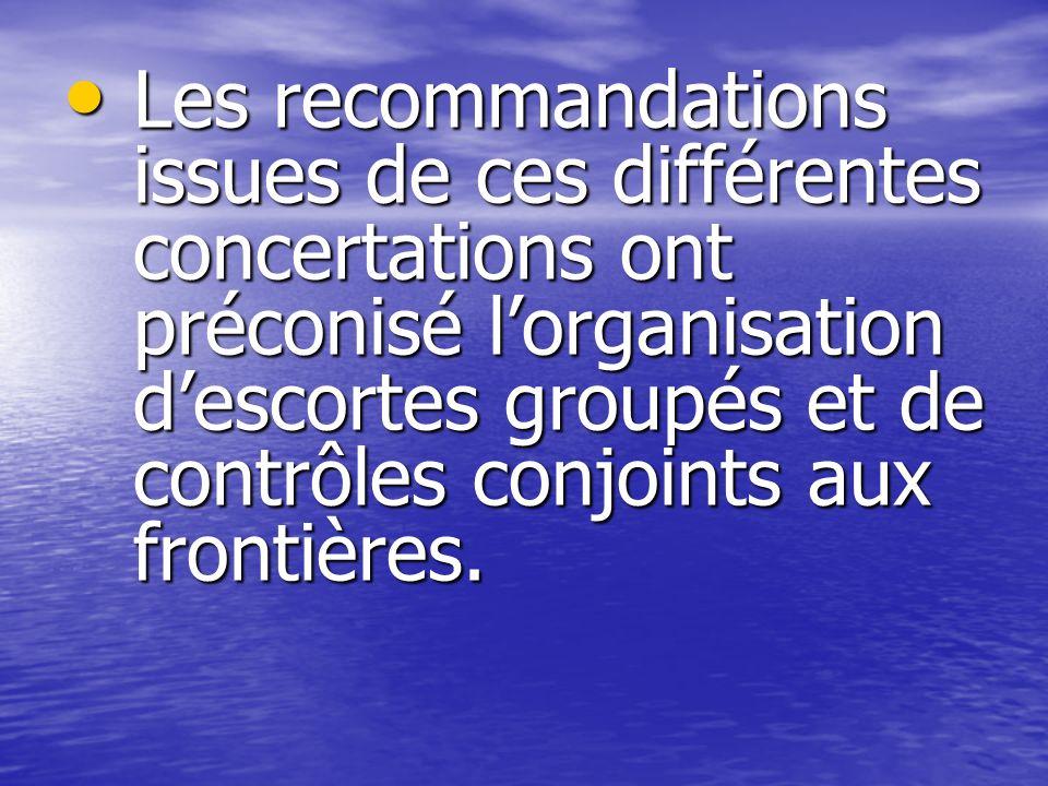 Les recommandations issues de ces différentes concertations ont préconisé l'organisation d'escortes groupés et de contrôles conjoints aux frontières.