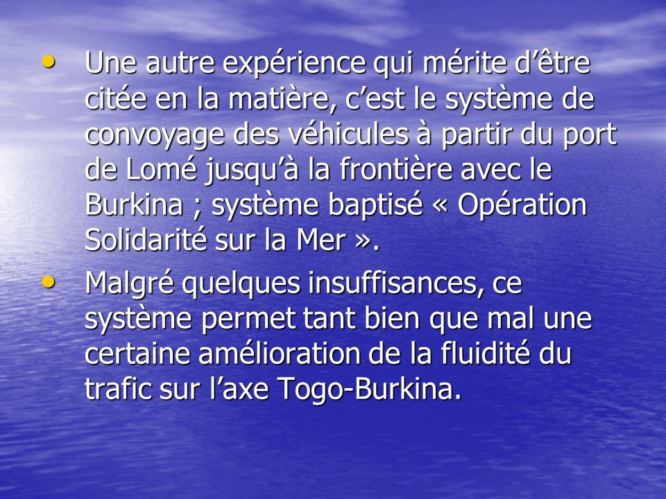 Une autre expérience qui mérite d'être citée en la matière, c'est le système de convoyage des véhicules à partir du port de Lomé jusqu'à la frontière avec le Burkina ; système baptisé « Opération Solidarité sur la Mer ».