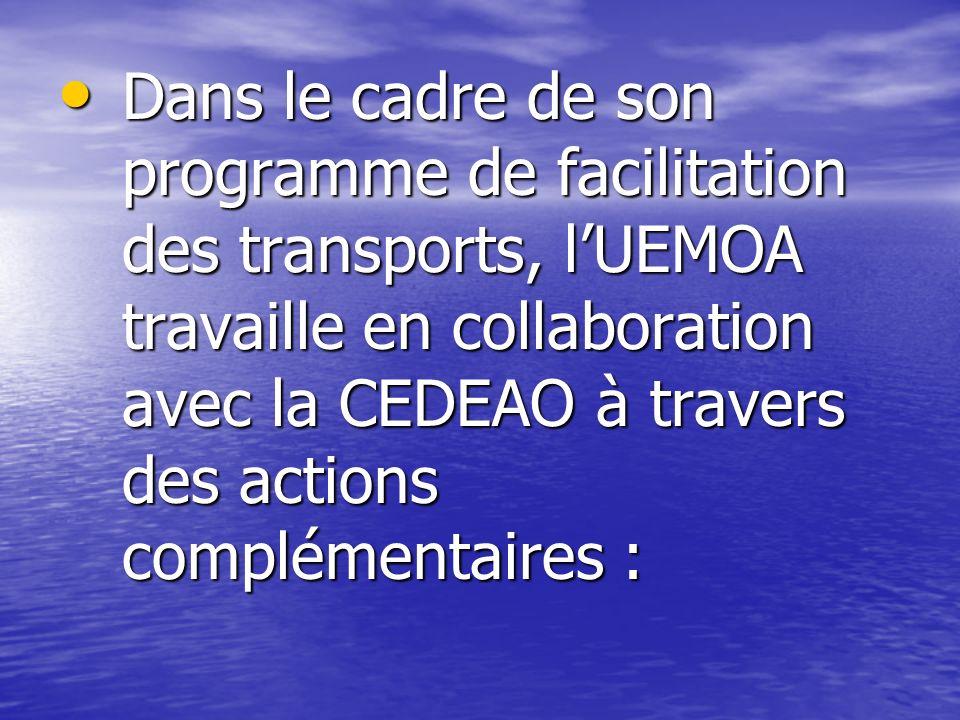 Dans le cadre de son programme de facilitation des transports, l'UEMOA travaille en collaboration avec la CEDEAO à travers des actions complémentaires :