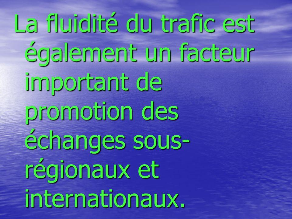 La fluidité du trafic est également un facteur important de promotion des échanges sous-régionaux et internationaux.