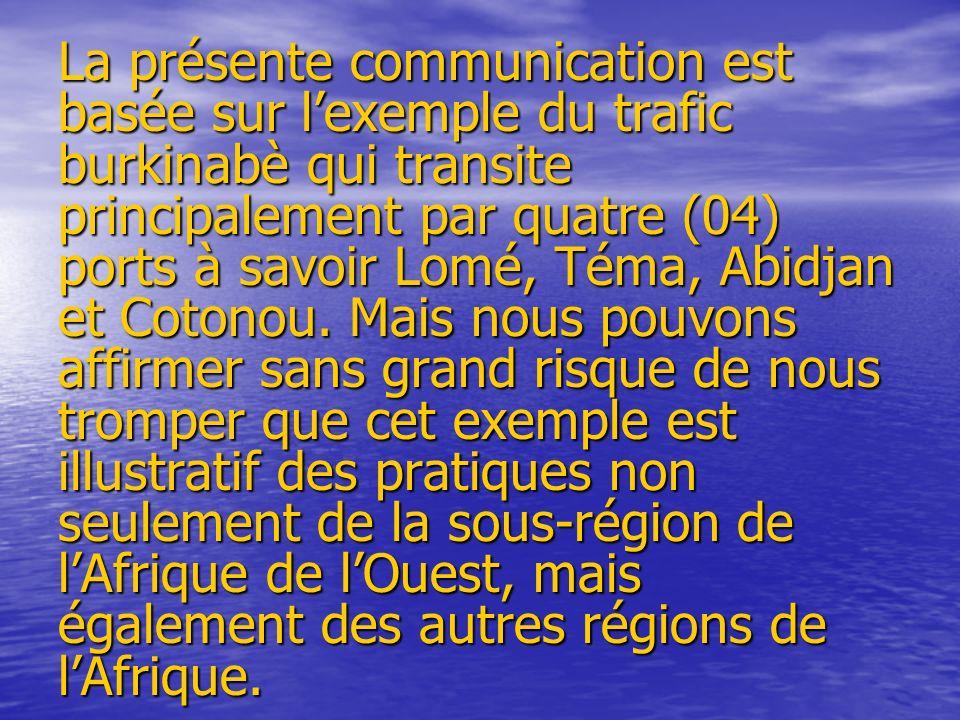 La présente communication est basée sur l'exemple du trafic burkinabè qui transite principalement par quatre (04) ports à savoir Lomé, Téma, Abidjan et Cotonou.