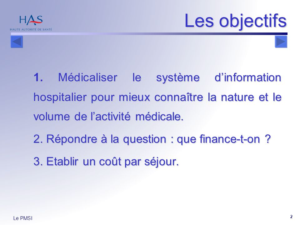 Les objectifs 1. Médicaliser le système d'information hospitalier pour mieux connaître la nature et le volume de l'activité médicale.