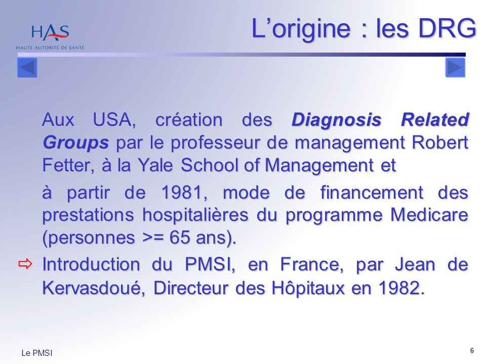 L'origine : les DRG Aux USA, création des Diagnosis Related Groups par le professeur de management Robert Fetter, à la Yale School of Management et.