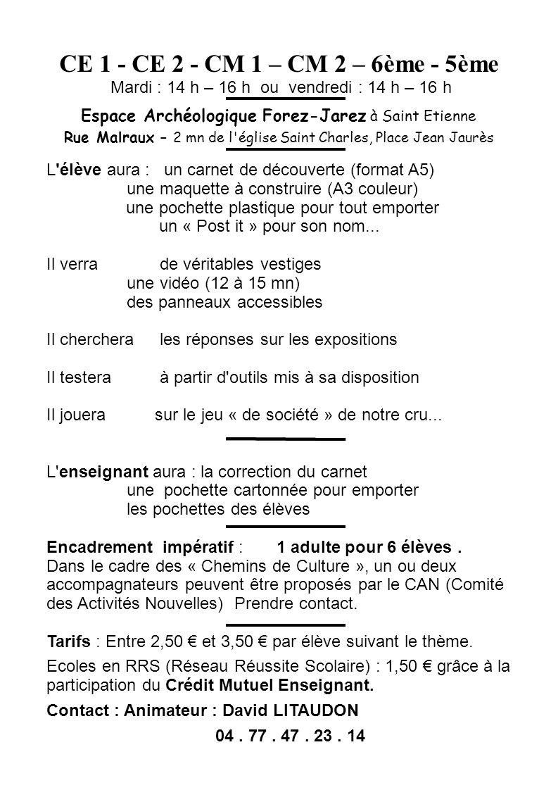 CE 1 - CE 2 - CM 1 – CM 2 – 6ème - 5ème Mardi : 14 h – 16 h ou vendredi : 14 h – 16 h. Espace Archéologique Forez-Jarez à Saint Etienne.