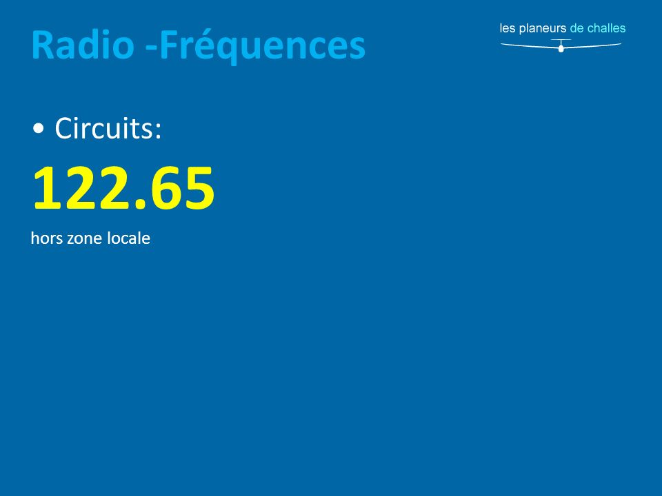 Radio -Fréquences • Circuits: 122.65 hors zone locale