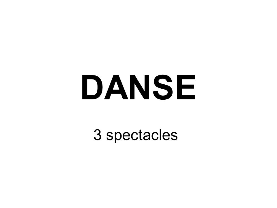 DANSE 3 spectacles